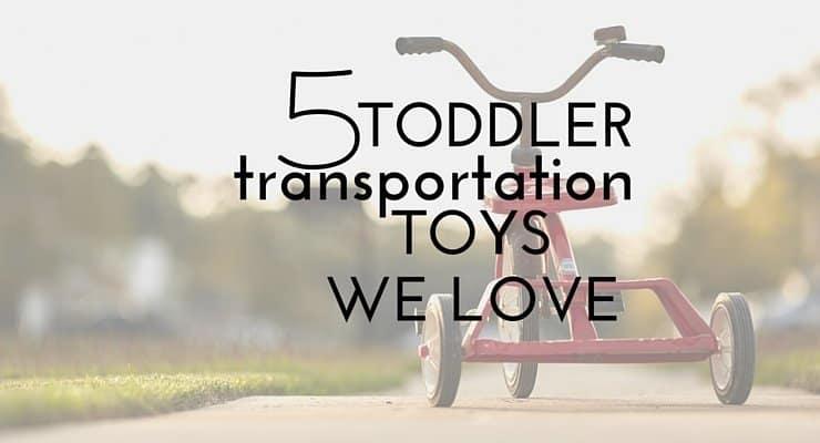 5 Toddler Transportation Toys We Love