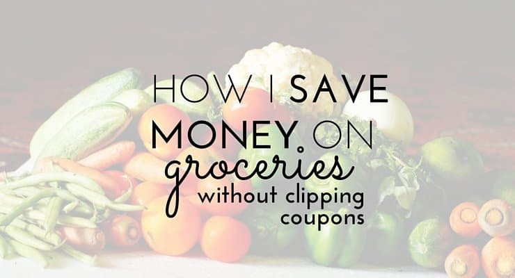 How I Save Money on Groceries (Without Clipping Coupons!)