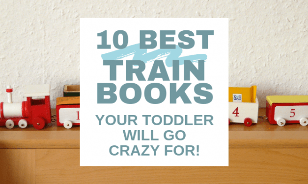 10 Best Train Books for Toddlers (Your Child Will Go Crazy For These!)