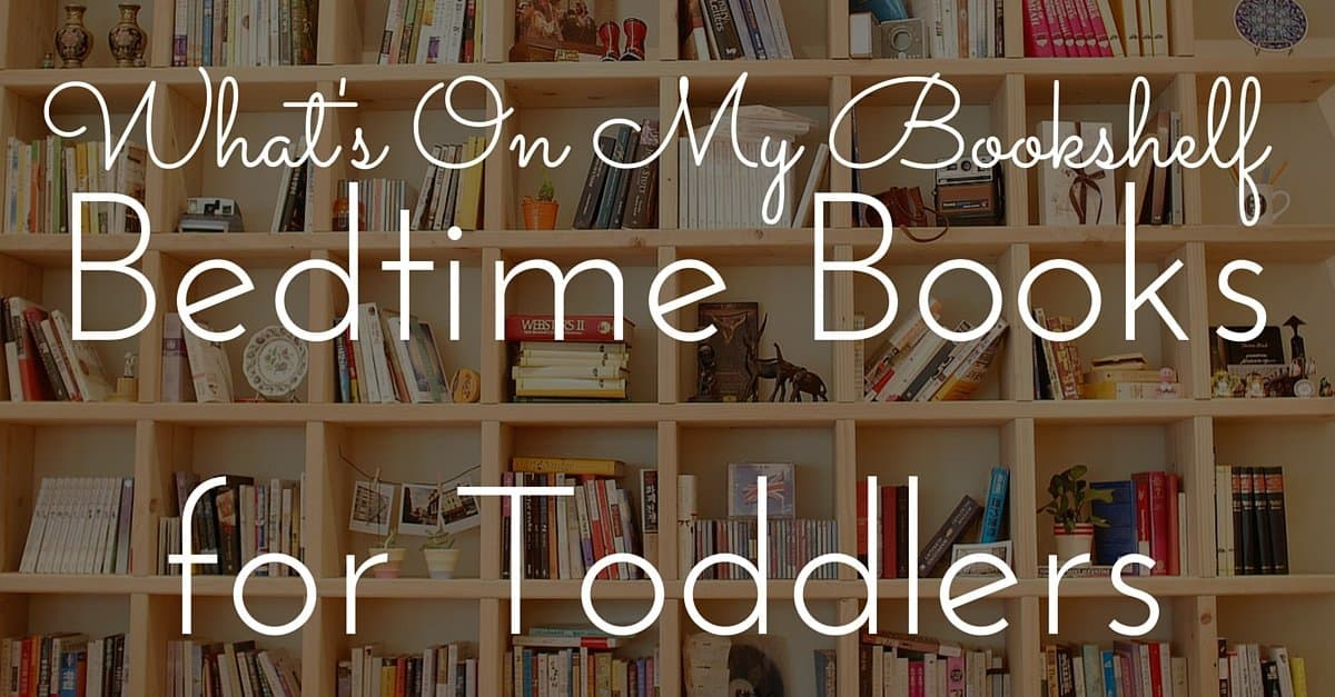 What's On My Bookshelf: Bedtime Books for Toddlers