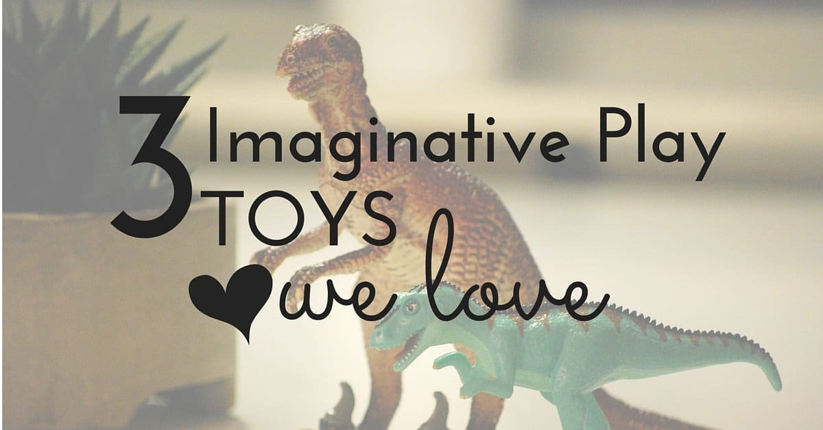 3 Imaginative Play Toys We Love