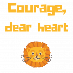 Printable Quote Art- Courage, dear heart