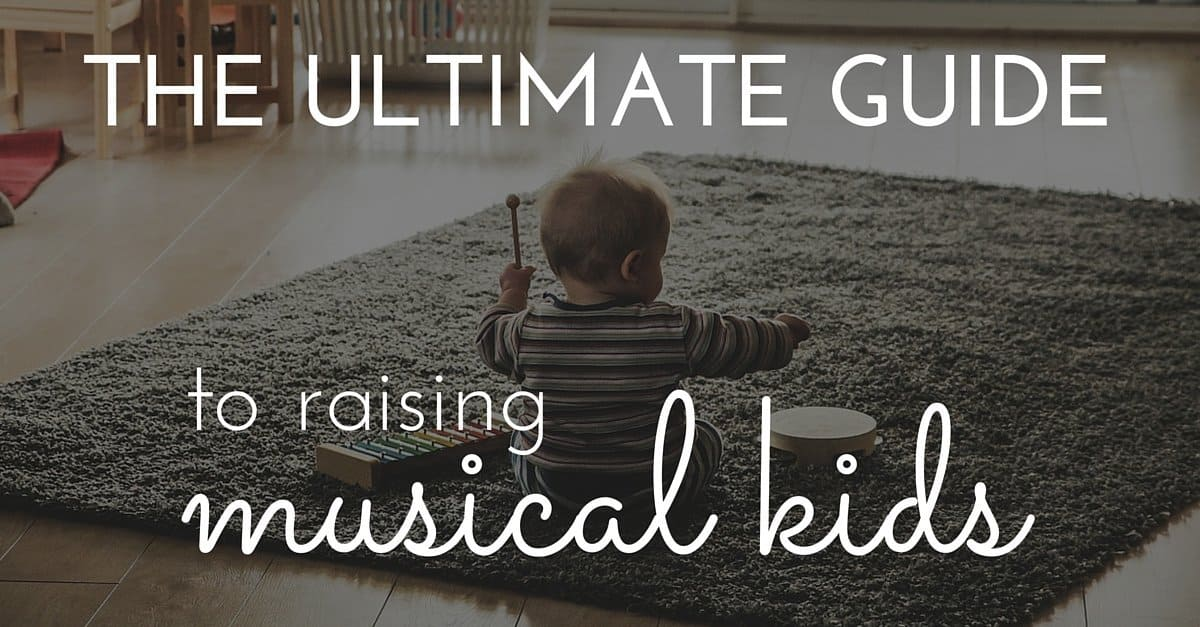 The Ultimate Guide to Raising Musical Kids