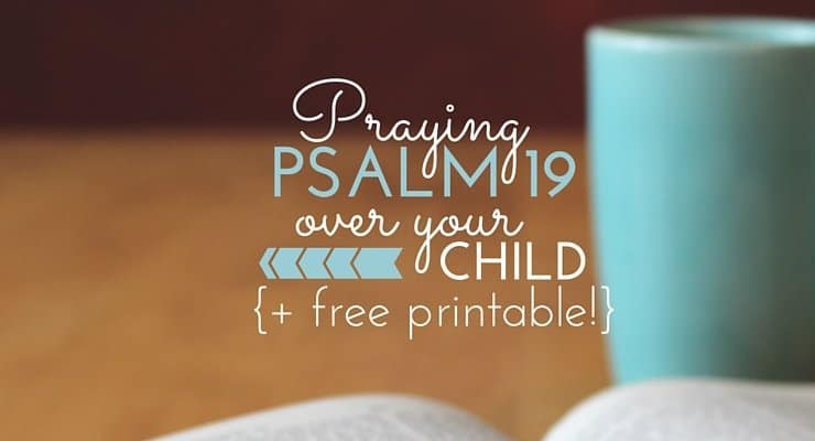 Praying Psalm 19 Over Your Child {Free Printable}
