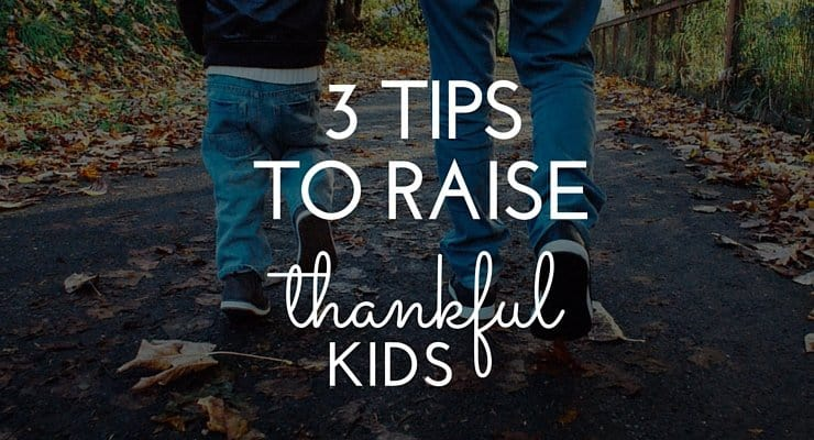 3 Tips to Raise Thankful Kids