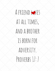 Verse of the Week FREE PRINTABLE | Proverbs 17: 7 A friend loves at all times, and a brother is born for adversity| julesandco.net