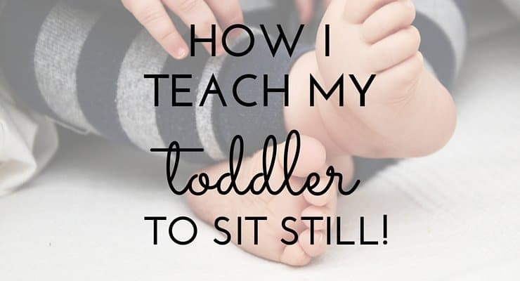 How I Teach my Toddler to Sit Still (Help for Frustrated Moms!)