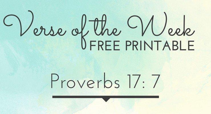 Verse of the Week FREE PRINTABLE {Proverbs 17: 7}