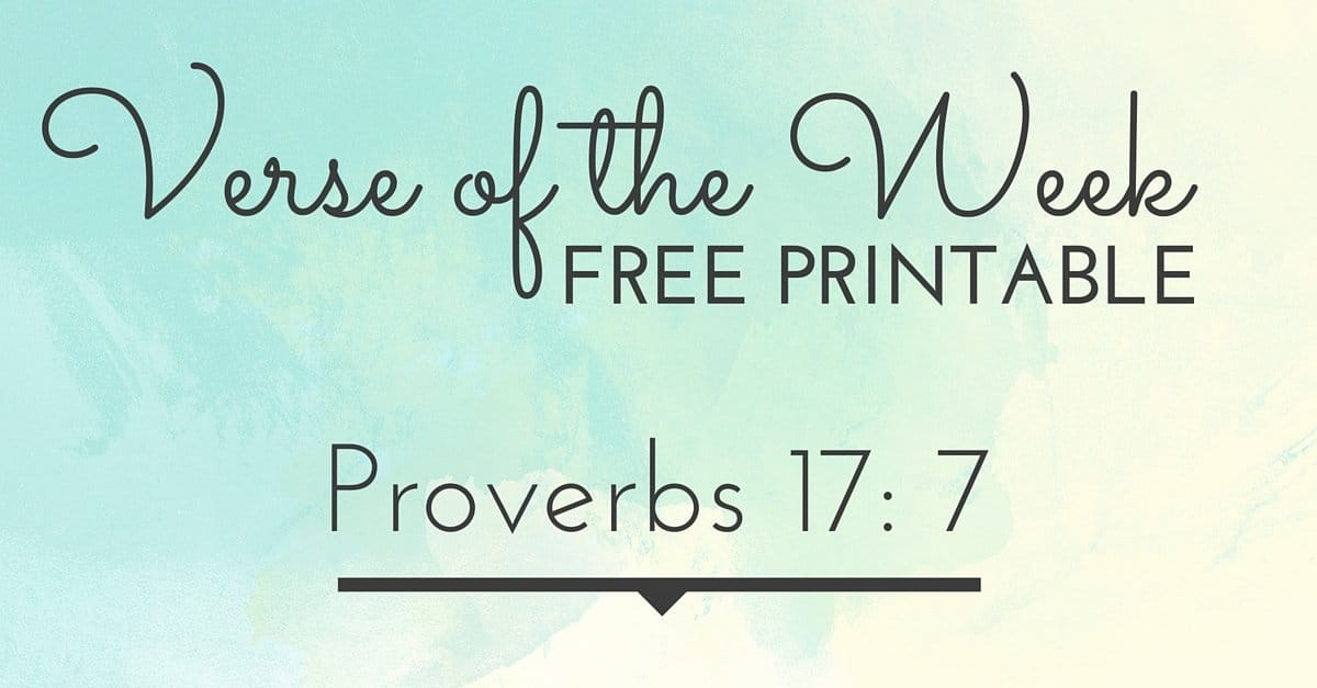 Verse of the Week Free Printable Proverbs 17: 7
