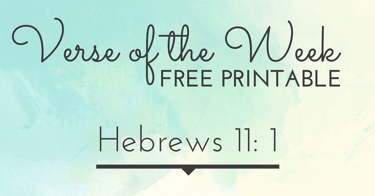 Verse of the Week FREE PRINTABLE {Hebrews 11:1}