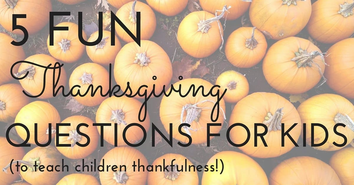 5 Fun Thanksgiving Questions for Kids (to Teach Children Thankfulness!)