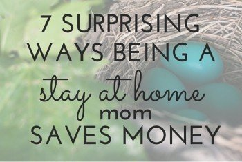 7 Surprising Ways Being a Stay at Home Mom Saves Money (almost $17,000 a Year!)