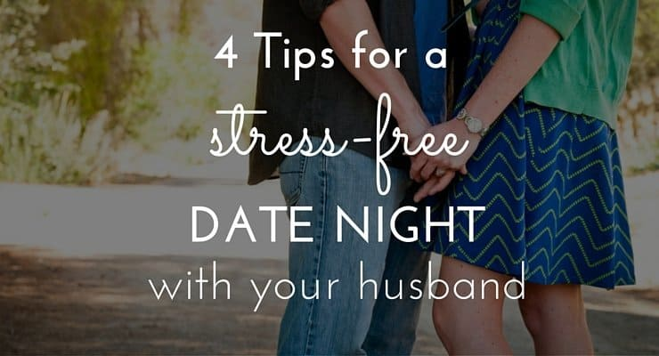 4 Tips for a Stress Free Date Night With Your Husband
