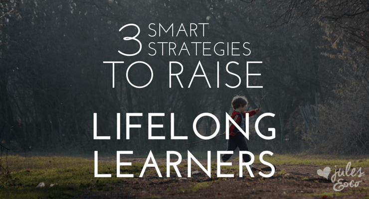 Three Smart Strategies to Raise Lifelong Learners