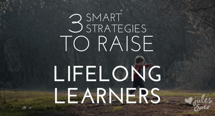 Three Smart Strategies to Raise Lifelong Learners