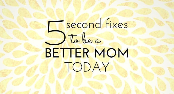 35 Small Moment Fixes to be a Better Mom Today