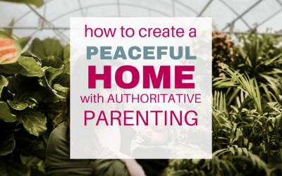 How to Create a Peaceful Home with Authoritative Parenting