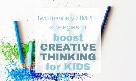 Two Insanely Simple Strategies to Boost Creative Thinking for Kids (and Kick Boredom to the Curb!)