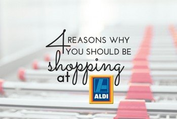 4 Reasons Why You Should Be Shopping At Aldi