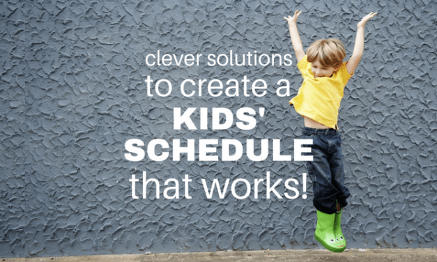 Clever Solutions to Create a Kids Schedule that Works!