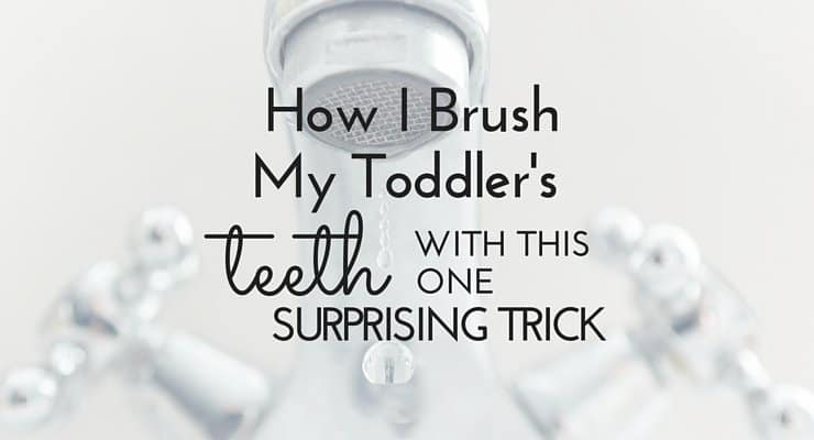 How I Brush My Toddler's Teeth With This One Surprising Trick