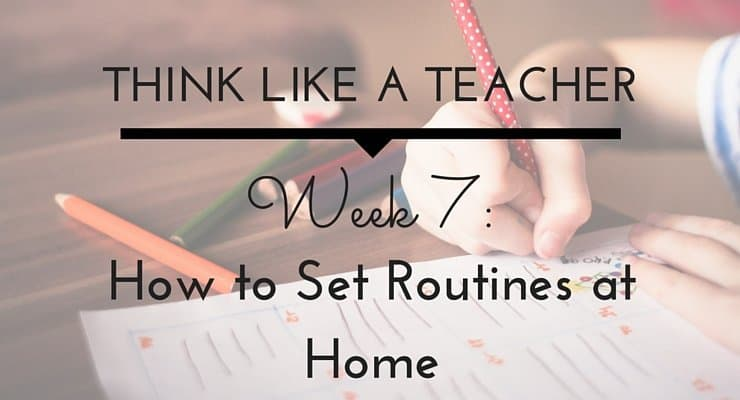Think Like a Teacher: How to Set Routines at Home