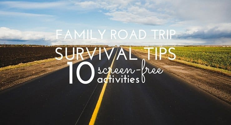 Family Road Trip Survival Tips (10 Screen-Free Activities to Try!)