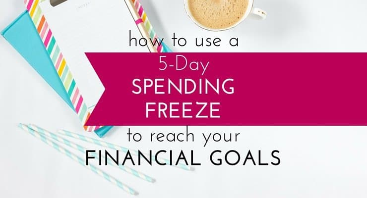 How to Use a 5-Day Spending Freeze to Reach Your Financial Goals