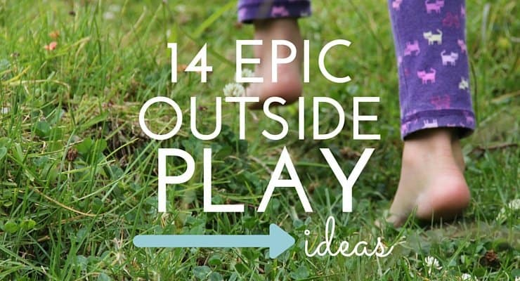 14 Epic Outside Play Ideas
