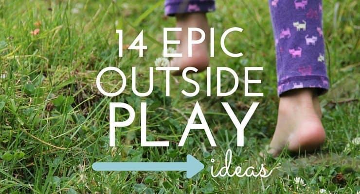 14 Epic Outside Play Ideas