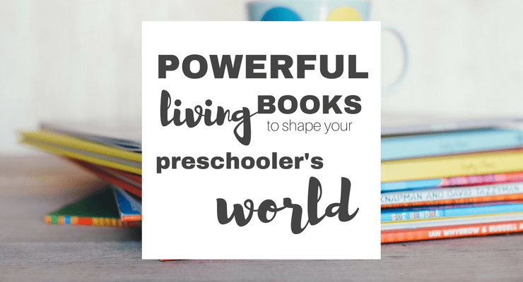 Powerful Living Books to Shape your Preschooler's World