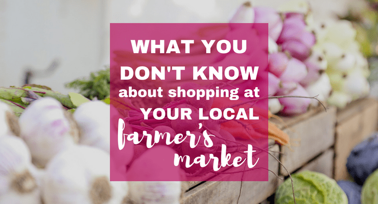 What You Don't Know about Shopping at Farmer's Markets