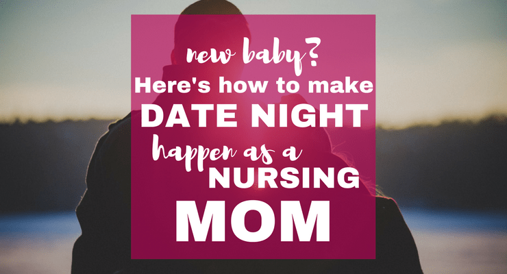 How to Make Date Night Happen as a Nursing Mom