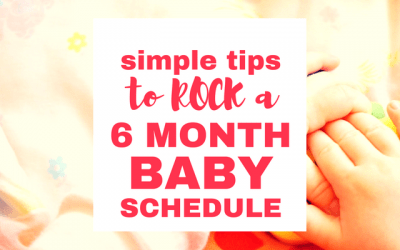 Three Simple Tips to Rock your Six Month Baby Schedule