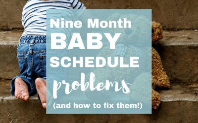 Two Common Problems with your Nine Month Baby Schedule (and How to Fix Them!)