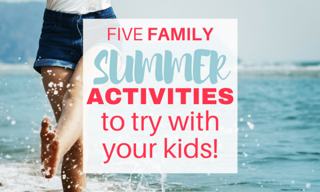 Five Summer Family Activities to Try with your Kids!
