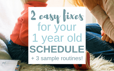 Two Easy Fixes for Your 1 Year Old Schedule (Plus Three Sample Routines!)