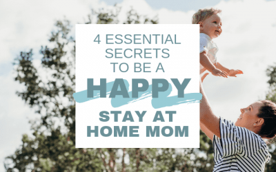 Four Essential Secrets to be a Happy Stay at Home Mom