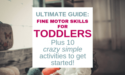Ultimate Guide: Fine Motor Skills for Toddlers (Plus 10 Crazy Simple Activities!)