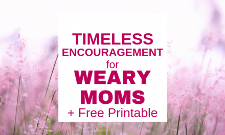 Timeless Encouragement for Weary Moms [Printable: Affirmations and Scriptures]