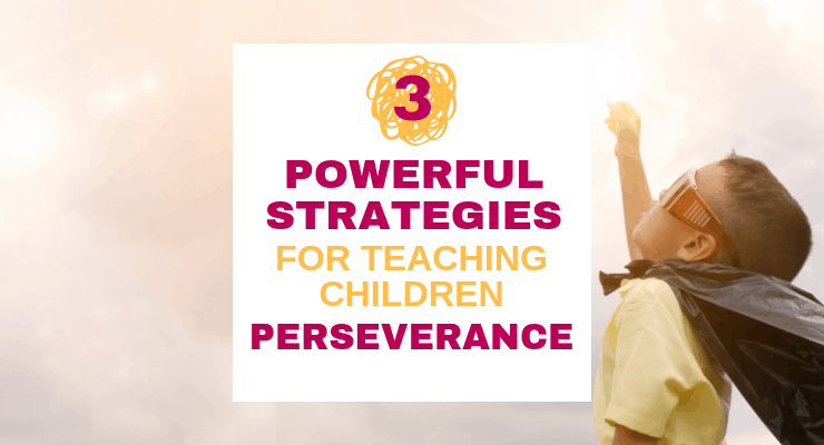 Perseverance for Kids: Three Powerful Strategies for Teaching Children Resilience