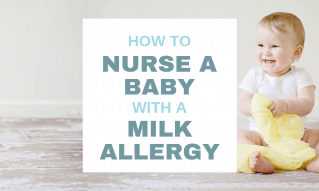 Breastfeeding Guide: 10 Tips to Successfully Nurse a Baby with Milk Allergy