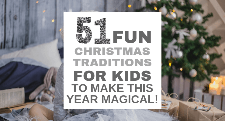51 Fun Christmas Traditions for Kids You Can Start This Year!
