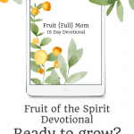 Feeling stuck? Sign up for this 15 Day Fruit of the Spirit devotional. 15 days of simple devotionals to get you ready to grow! It's time to unleash God's fruitful, abundant way of living! Bonuses and goodies included! Use CODE: FRUIT10 for 10% off. Click through to start growing!
