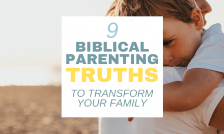 Biblical Parenting Principles: 9 Tips to Build your Family on the Rock