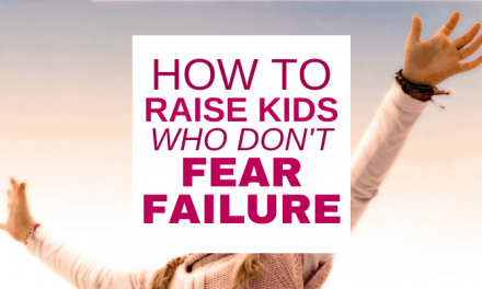 How To Raise Kids Who Aren't Afraid Of Failure