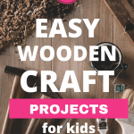 Looking for easy wooden craft projects for kids? You'll love these simple woodworking ideas you can create with your child.
