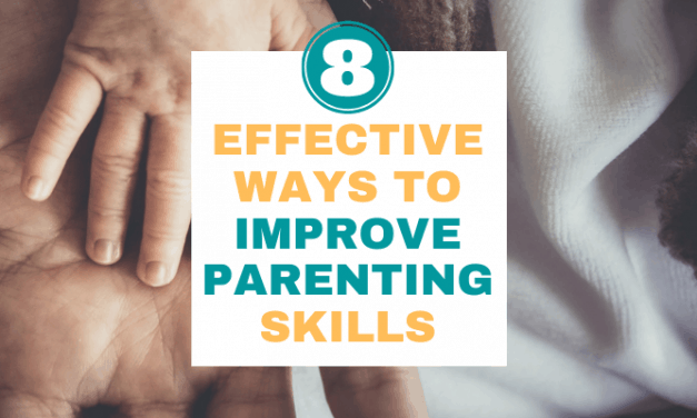 8 Effective Ways to Improve Parenting Skills