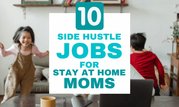 10 Side Hustle Jobs For Stay-At-Home Moms To Earn Extra Income